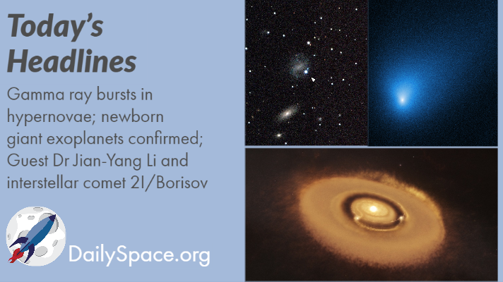 Gamma ray bursts in hypernovae; newborn giant exoplanets confirmed; Guest Dr Jian-Yang Li and interstellar comet 2I/Borisov