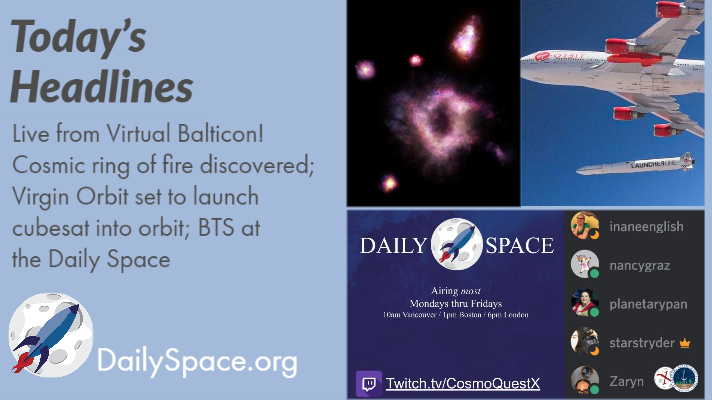 Live from Virtual Balticon! Cosmic ring of fire discovered; Virgin Orbit set to launch cubesat into orbit; BTS at the Daily Space