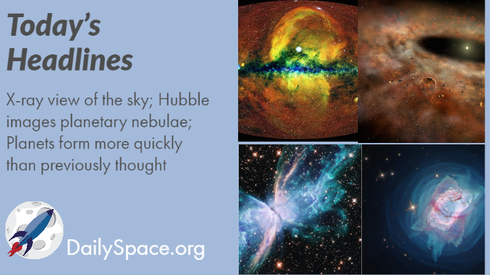 X-ray view of the sky; Hubble images planetary nebulae; Planets form more quickly than previously thought