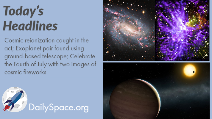 Cosmic reionization caught in the act; Exoplanet pair found using ground-based telescope; Celebrate the Fourth of July with two images of cosmic fireworks