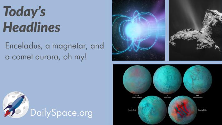 Enceladus, a magnetar, and a comet aurora, oh my!